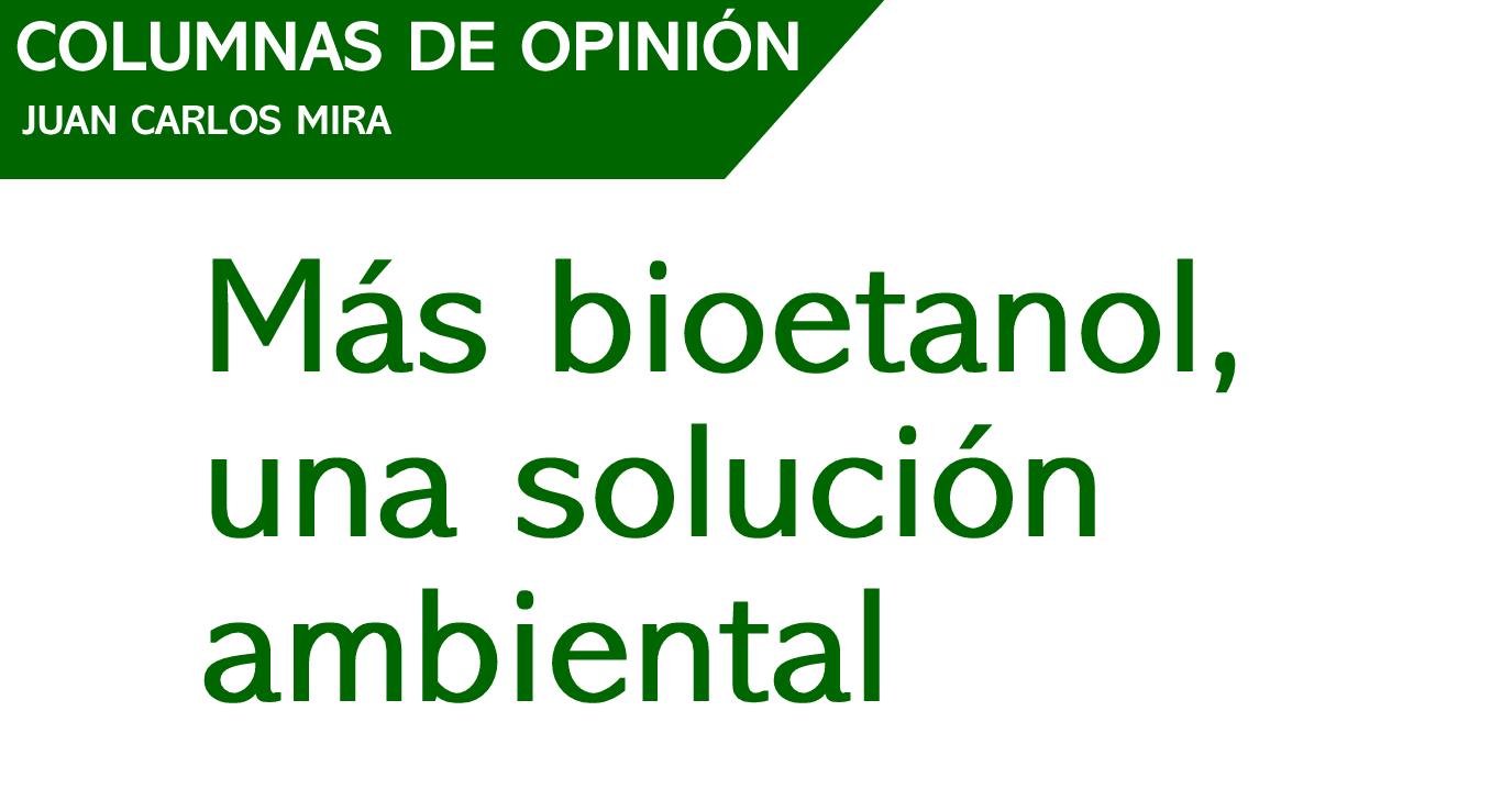 Más bioetanol, una solución ambiental .  El Tiempo